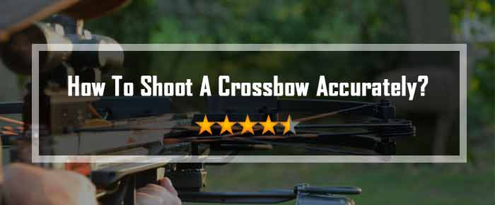 how to shoot a crossbow accurately