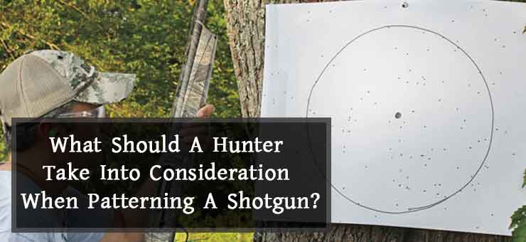 What Should A Hunter Take Into Consideration When Patterning A Shotgun?